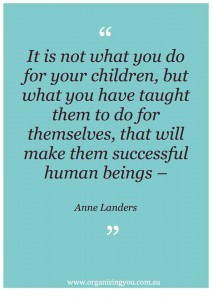 quote on not doing things for your children but letting them learn by doing - teach children organising skills