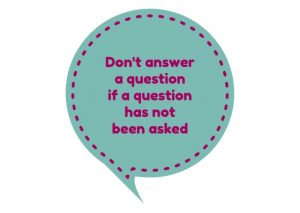 Don't answer a question if a question has not been asked - answering a question with a question