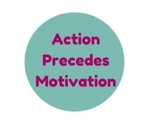 ACTION PRECEDES MOTIVATION QUOTE - Organising Students - focus & motivation blog